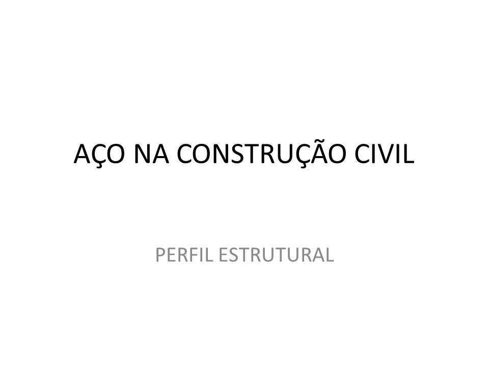 AÇO NA CONSTRUÇÃO CIVIL PERFIL ESTRUTURAL