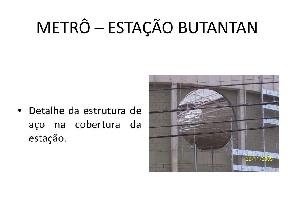 METRÔ – ESTAÇÃO BUTANTAN Detalhe da estrutura de aço na cobertura da estação.