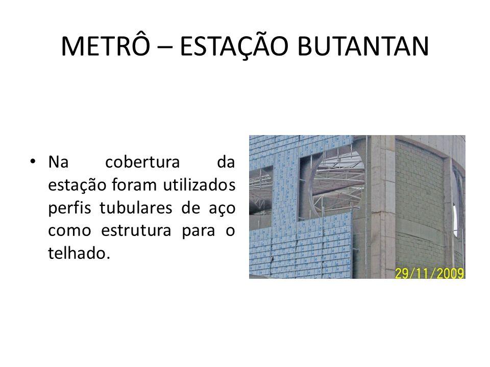 METRÔ – ESTAÇÃO BUTANTAN Na cobertura da estação foram utilizados perfis tubulares de aço como estrutura para o telhado.