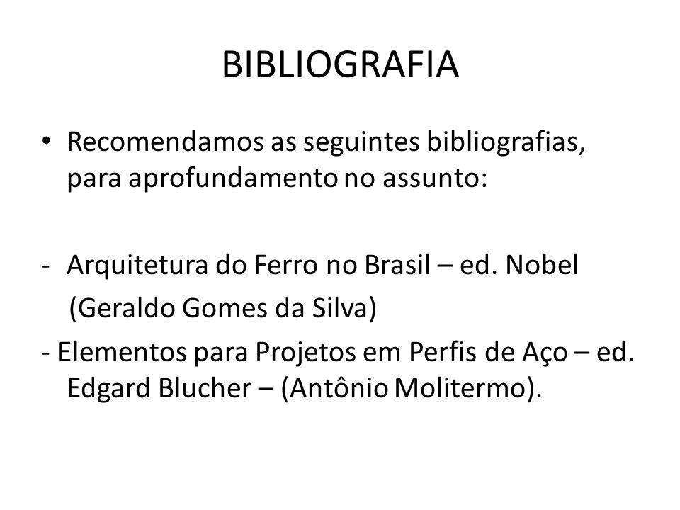 BIBLIOGRAFIA Recomendamos as seguintes bibliografias, para aprofundamento no assunto: -Arquitetura do Ferro no Brasil – ed.