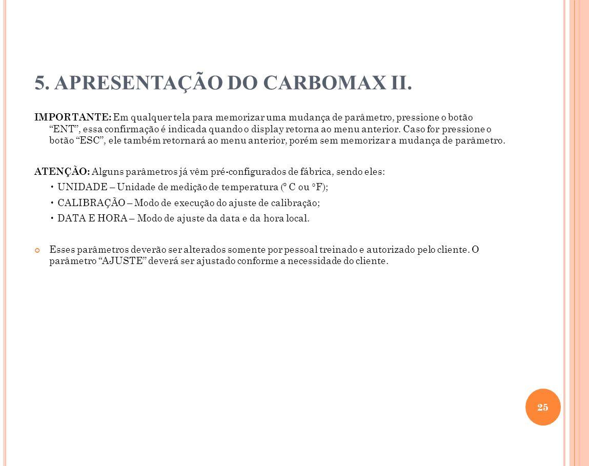 5. APRESENTAÇÃO DO CARBOMAX II. IMPORTANTE: Em qualquer tela para memorizar uma mudança de parâmetro, pressione o botão ENT, essa confirmação é indica