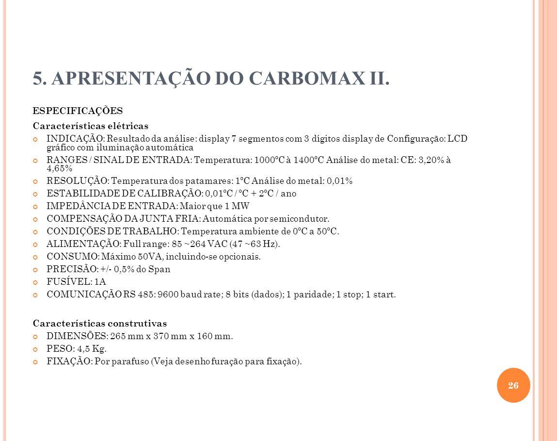 5. APRESENTAÇÃO DO CARBOMAX II. ESPECIFICAÇÕES Características elétricas INDICAÇÃO: Resultado da análise: display 7 segmentos com 3 dígitos display de