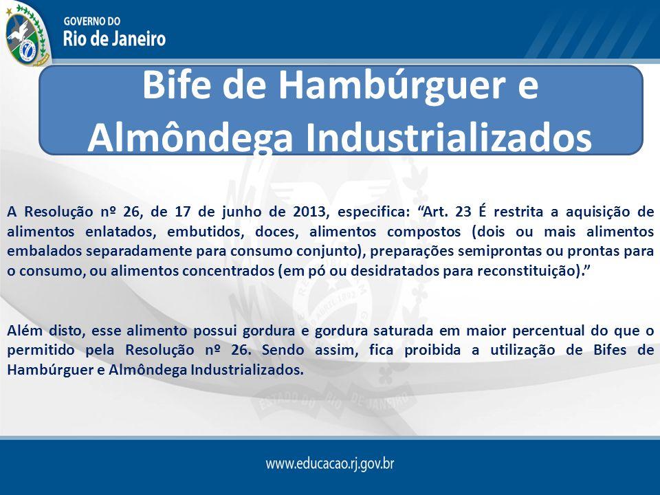 A Resolução nº 26, de 17 de junho de 2013, especifica: Art. 23 É restrita a aquisição de alimentos enlatados, embutidos, doces, alimentos compostos (d