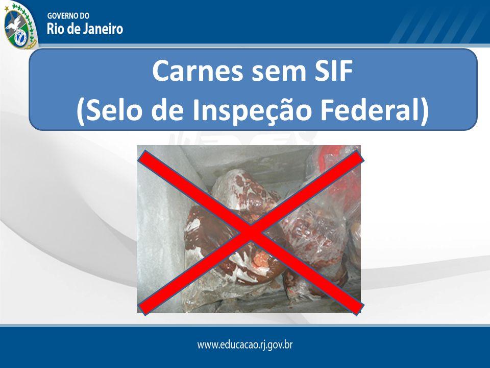 Carnes sem SIF (Selo de Inspeção Federal)
