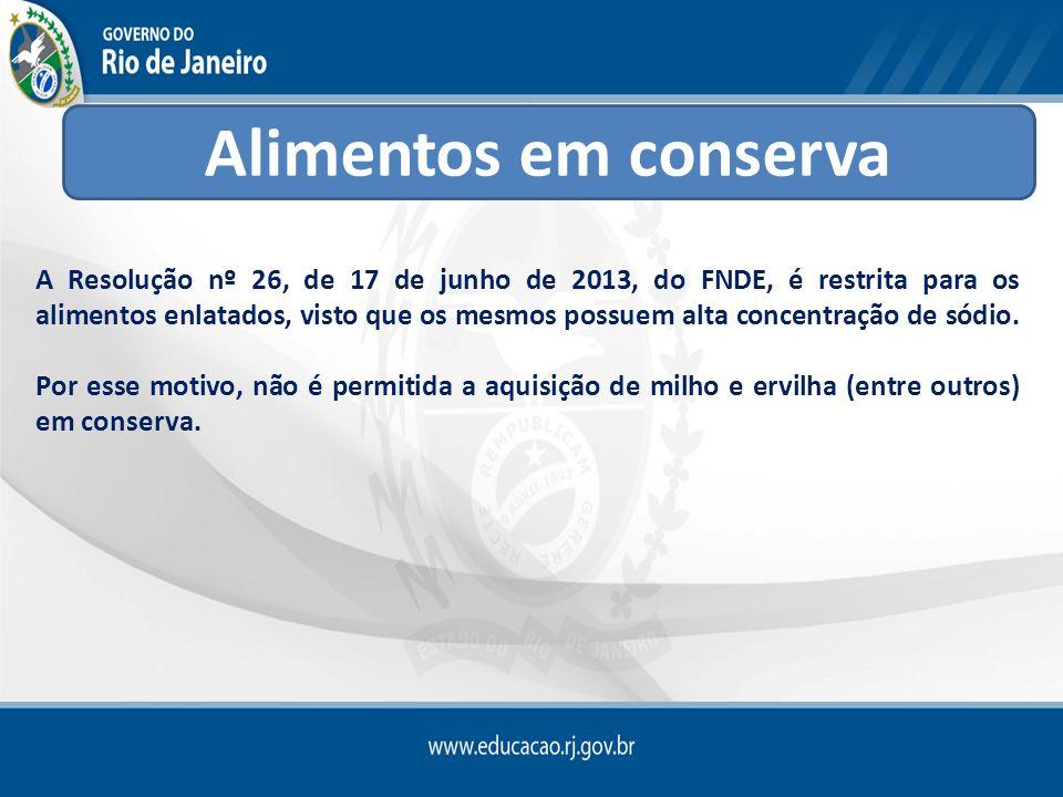 A Resolução nº 26, de 17 de junho de 2013, do FNDE, é restrita para os alimentos enlatados, visto que os mesmos possuem alta concentração de sódio. Po