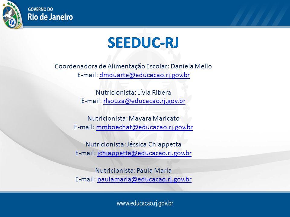Coordenadora de Alimentação Escolar: Daniela Mello E-mail: dmduarte@educacao.rj.gov.brdmduarte@educacao.rj.gov.br Nutricionista: Lívia Ribera E-mail: