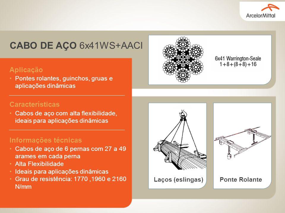 CABO DE AÇO 6x41WS+AACI Aplicação Pontes rolantes, guinchos, gruas e aplicações dinâmicas Características Cabos de aço com alta flexibilidade, ideais