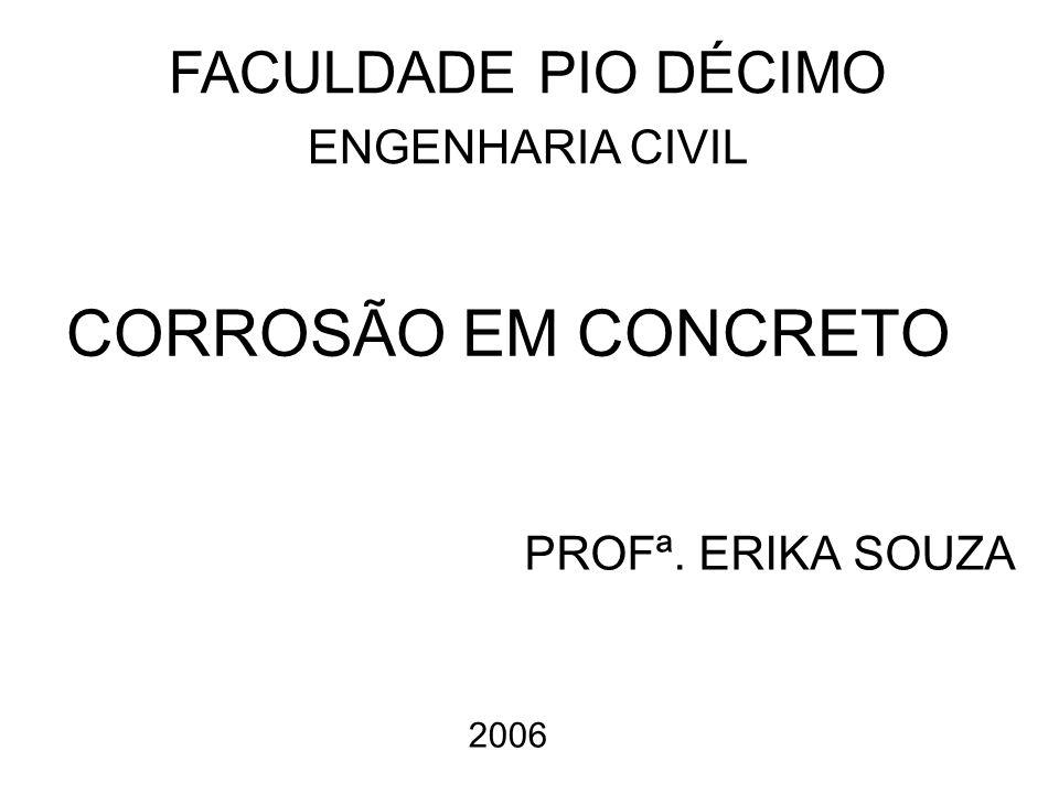 CORROSÃO EM CONCRETO FACULDADE PIO DÉCIMO ENGENHARIA CIVIL PROFª. ERIKA SOUZA 2006