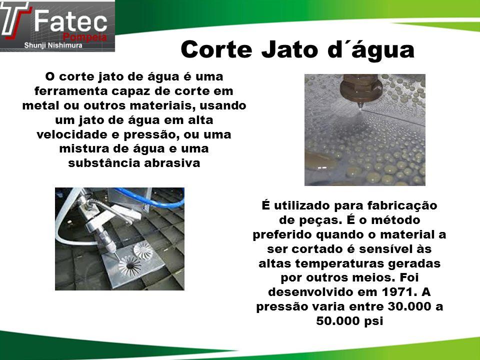 O corte jato de água é uma ferramenta capaz de corte em metal ou outros materiais, usando um jato de água em alta velocidade e pressão, ou uma mistura