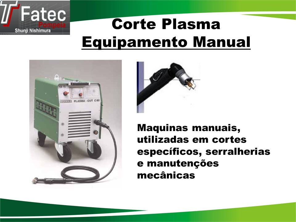 Corte Plasma Equipamento Manual Maquinas manuais, utilizadas em cortes específicos, serralherias e manutenções mecânicas