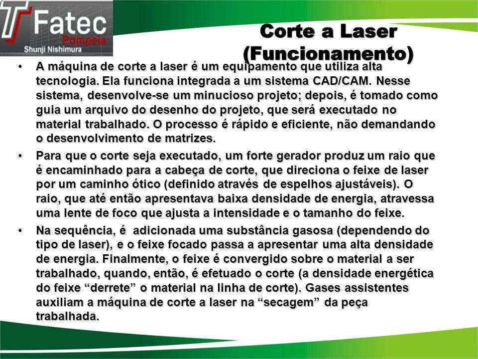 A máquina de corte a laser é um equipamento que utiliza alta tecnologia. Ela funciona integrada a um sistema CAD/CAM. Nesse sistema, desenvolve-se um