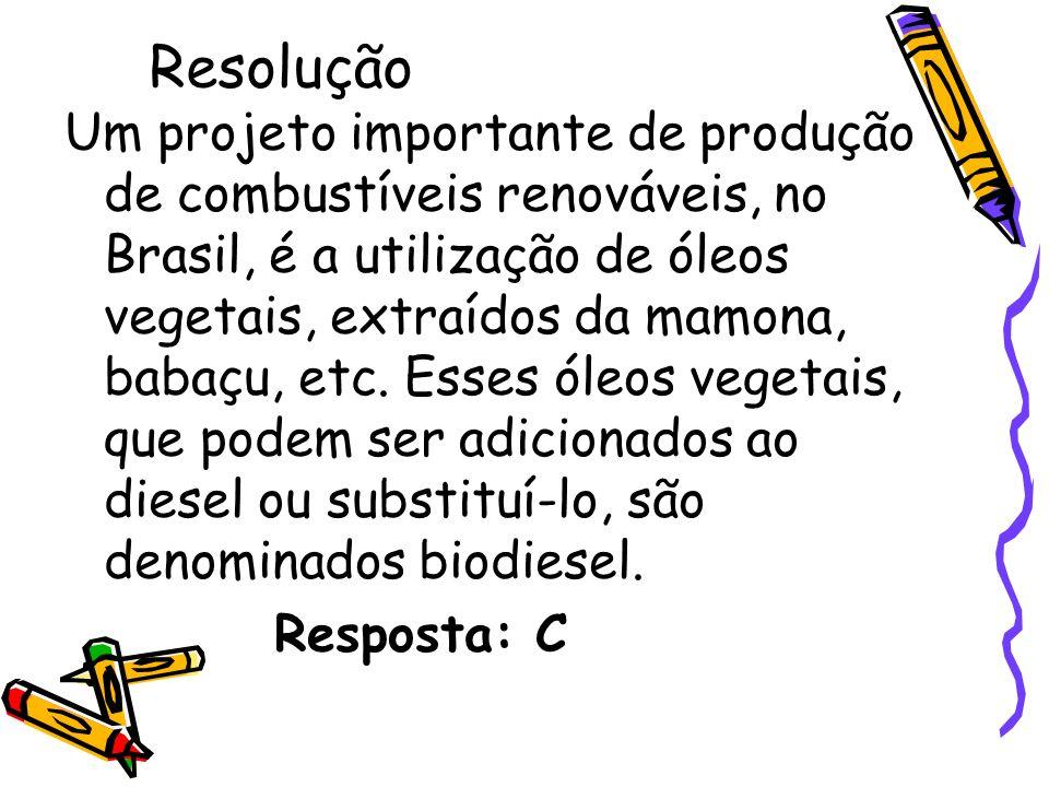 Resolução Um projeto importante de produção de combustíveis renováveis, no Brasil, é a utilização de óleos vegetais, extraídos da mamona, babaçu, etc.