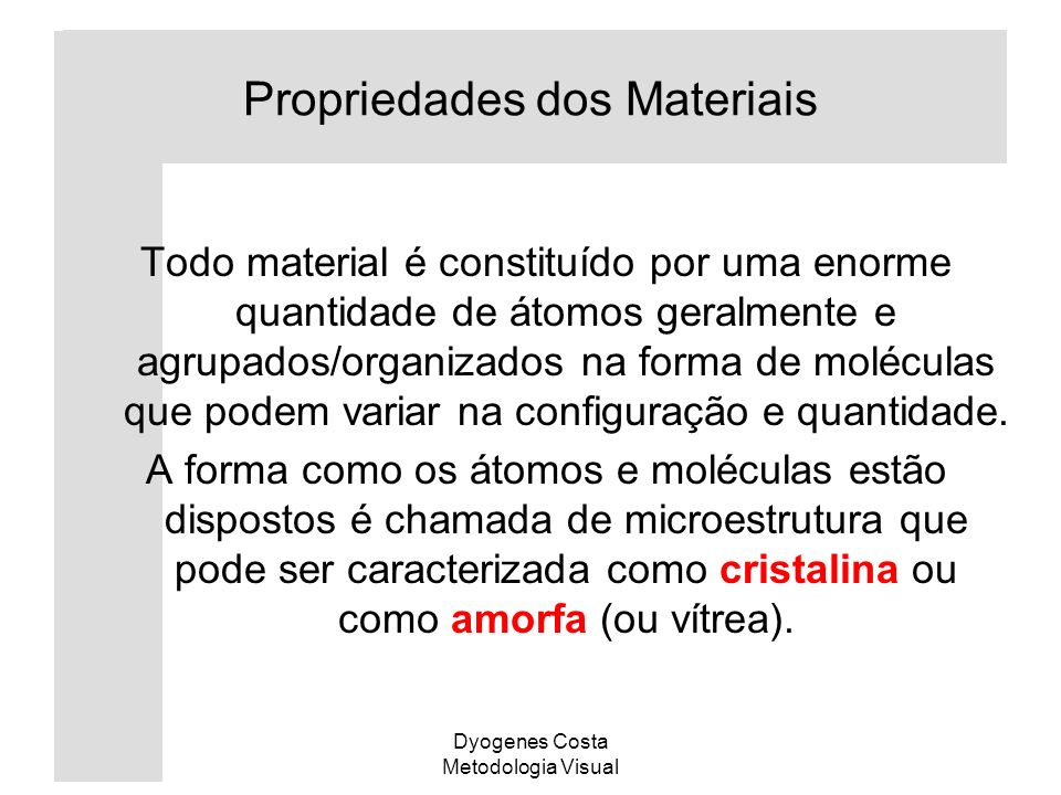 Dyogenes Costa Metodologia Visual Propriedades dos Materiais Todo material é constituído por uma enorme quantidade de átomos geralmente e agrupados/or