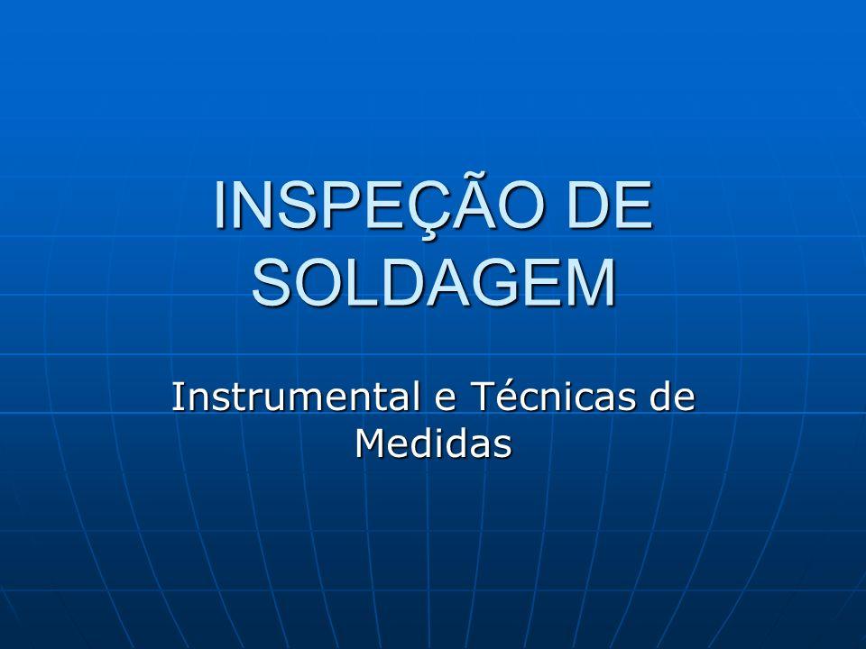 INSPEÇÃO DE SOLDAGEM Instrumental e Técnicas de Medidas