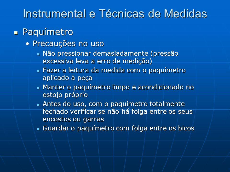 Instrumental e Técnicas de Medidas Paquímetro Paquímetro Precauções no usoPrecauções no uso Não pressionar demasiadamente (pressão excessiva leva a er