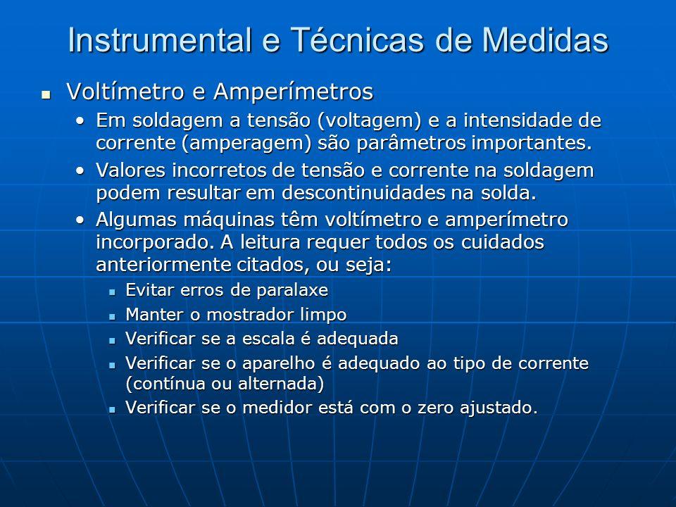 Instrumental e Técnicas de Medidas Voltímetro e Amperímetros Voltímetro e Amperímetros Em soldagem a tensão (voltagem) e a intensidade de corrente (am