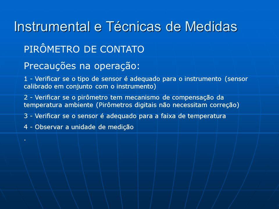 Instrumental e Técnicas de Medidas PIRÔMETRO DE CONTATO Precauções na operação: 1 - Verificar se o tipo de sensor é adequado para o instrumento (senso
