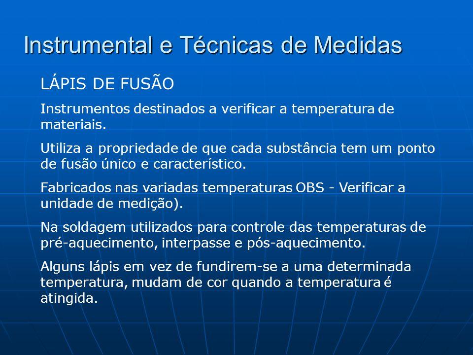 Instrumental e Técnicas de Medidas LÁPIS DE FUSÃO Instrumentos destinados a verificar a temperatura de materiais. Utiliza a propriedade de que cada su