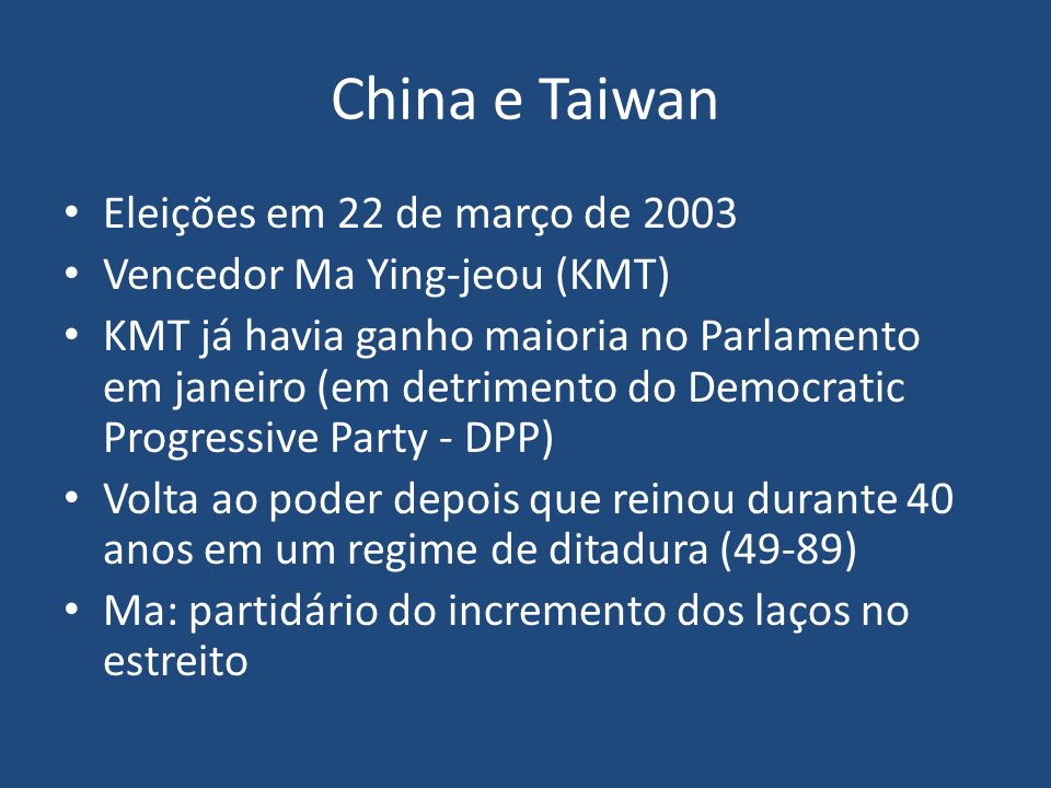 China e Taiwan Eleições em 22 de março de 2003 Vencedor Ma Ying-jeou (KMT) KMT já havia ganho maioria no Parlamento em janeiro (em detrimento do Democ