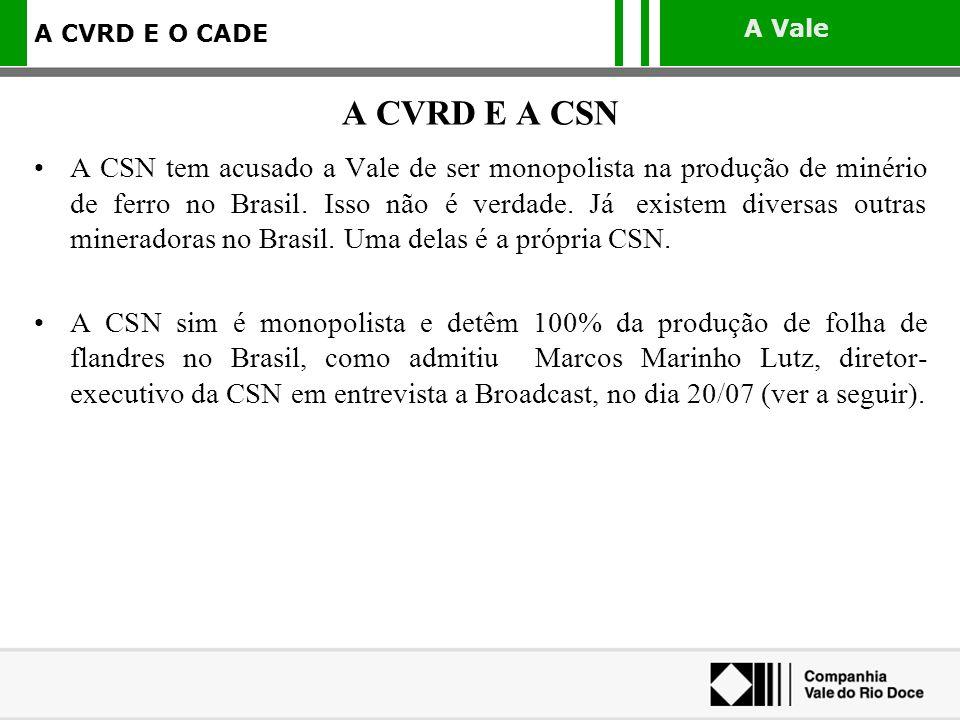 A Vale A CVRD E O CADE A CSN tem acusado a Vale de ser monopolista na produção de minério de ferro no Brasil. Isso não é verdade. Já existem diversas