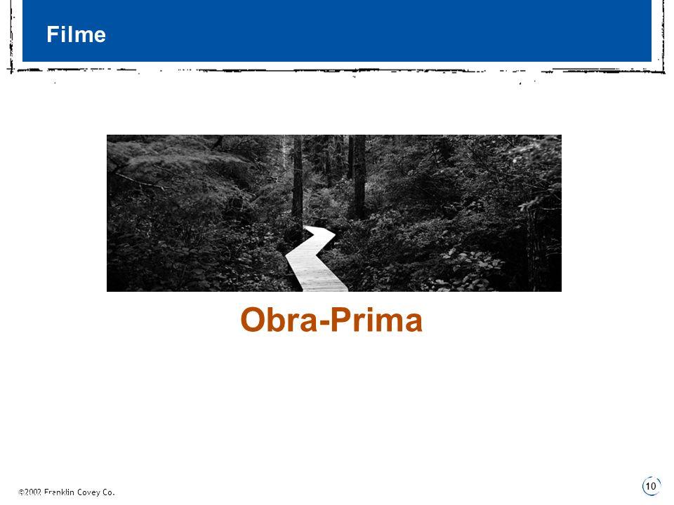 ©2002 Franklin Covey Co. 10 3 Fundamentos Filme Obra-Prima