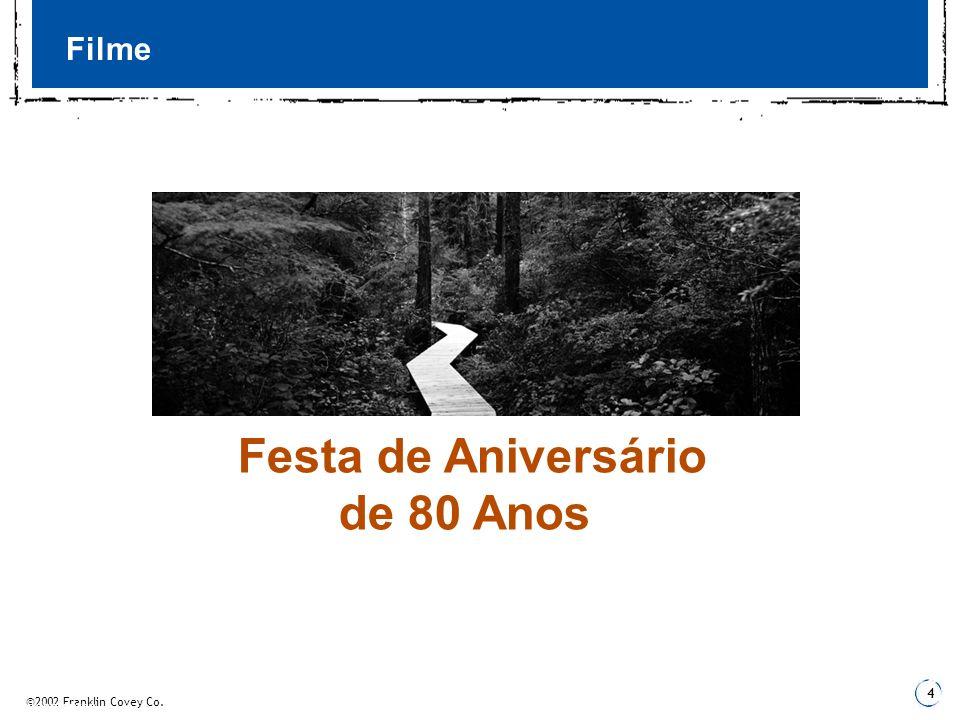 ©2002 Franklin Covey Co. 4 3 Fundamentos Filme Festa de Aniversário de 80 Anos