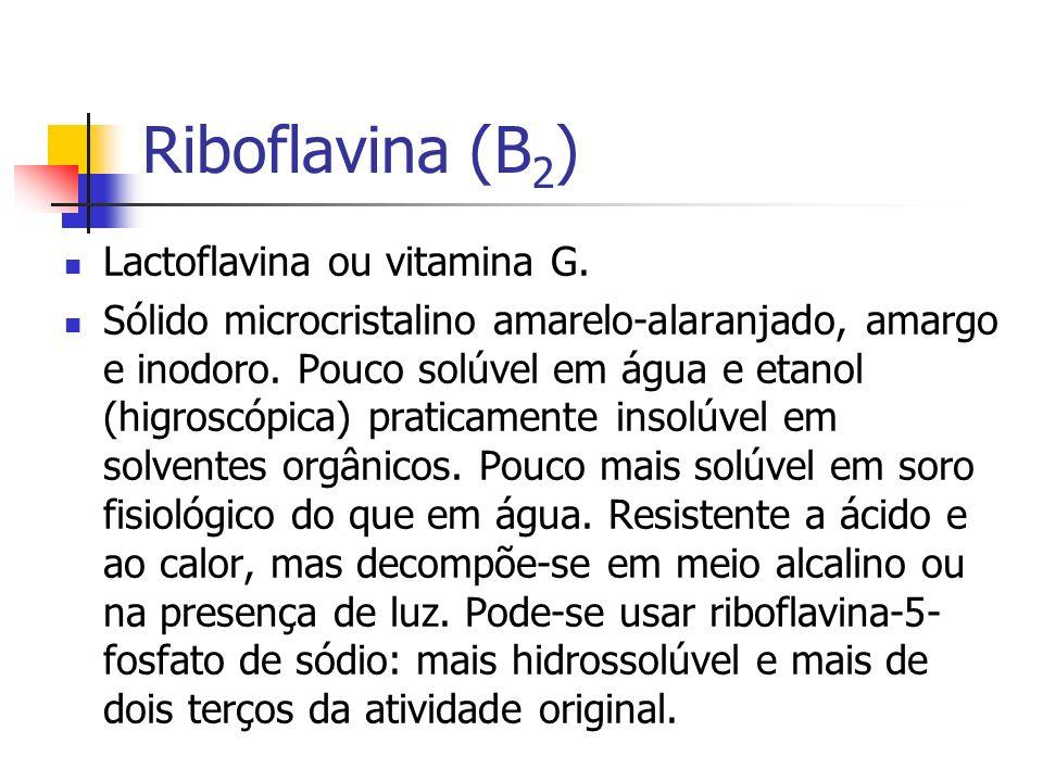 Riboflavina (B 2 ) Lactoflavina ou vitamina G. Sólido microcristalino amarelo-alaranjado, amargo e inodoro. Pouco solúvel em água e etanol (higroscópi