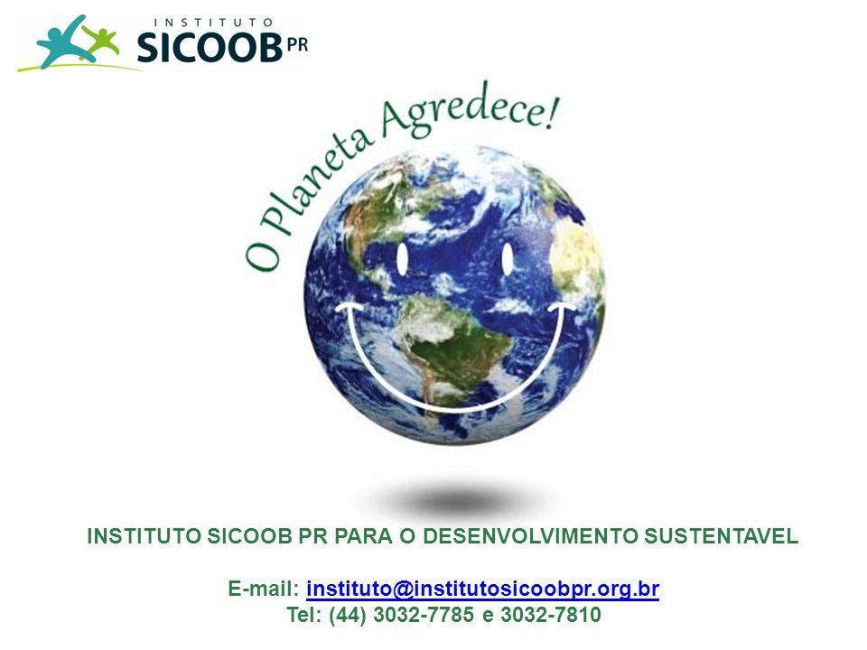 INSTITUTO SICOOB PR PARA O DESENVOLVIMENTO SUSTENTAVEL E-mail: instituto@institutosicoobpr.org.brinstituto@institutosicoobpr.org.br Tel: (44) 3032-778