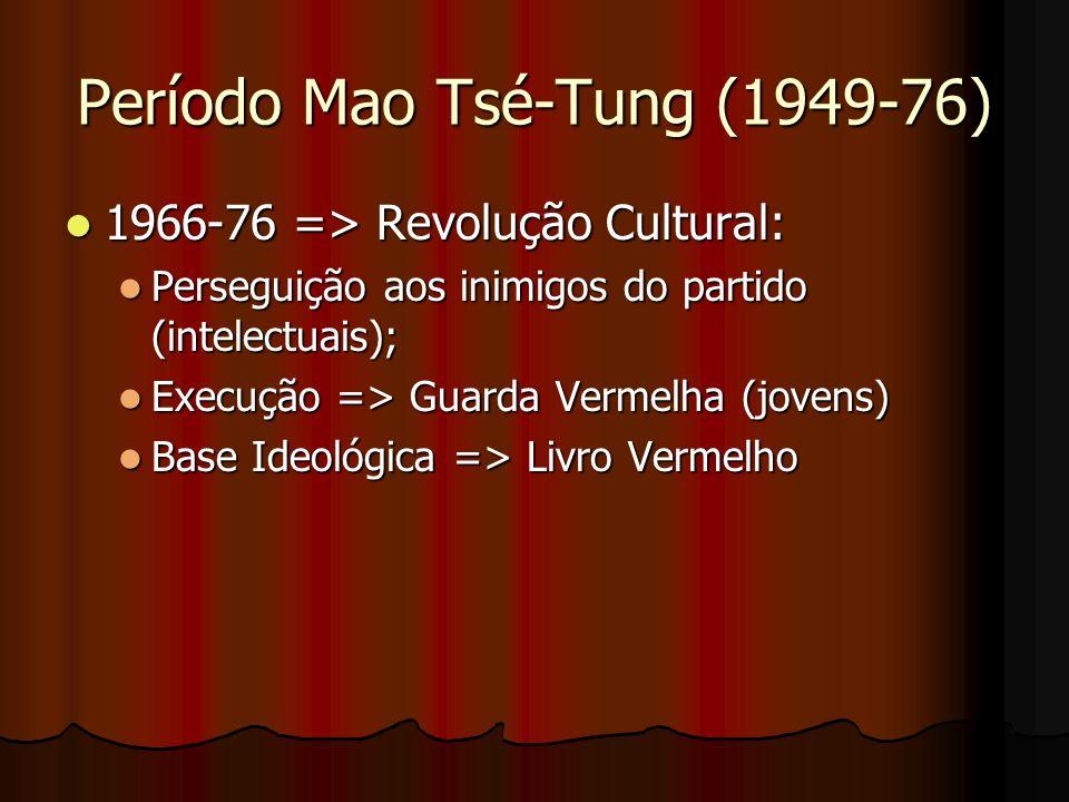 Período Mao Tsé-Tung (1949-76) 1966-76 => Revolução Cultural: 1966-76 => Revolução Cultural: Perseguição aos inimigos do partido (intelectuais); Perse