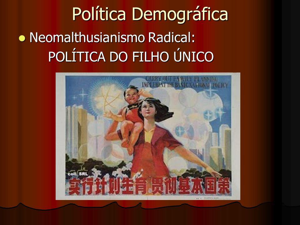Política Demográfica Neomalthusianismo Radical: Neomalthusianismo Radical: POLÍTICA DO FILHO ÚNICO