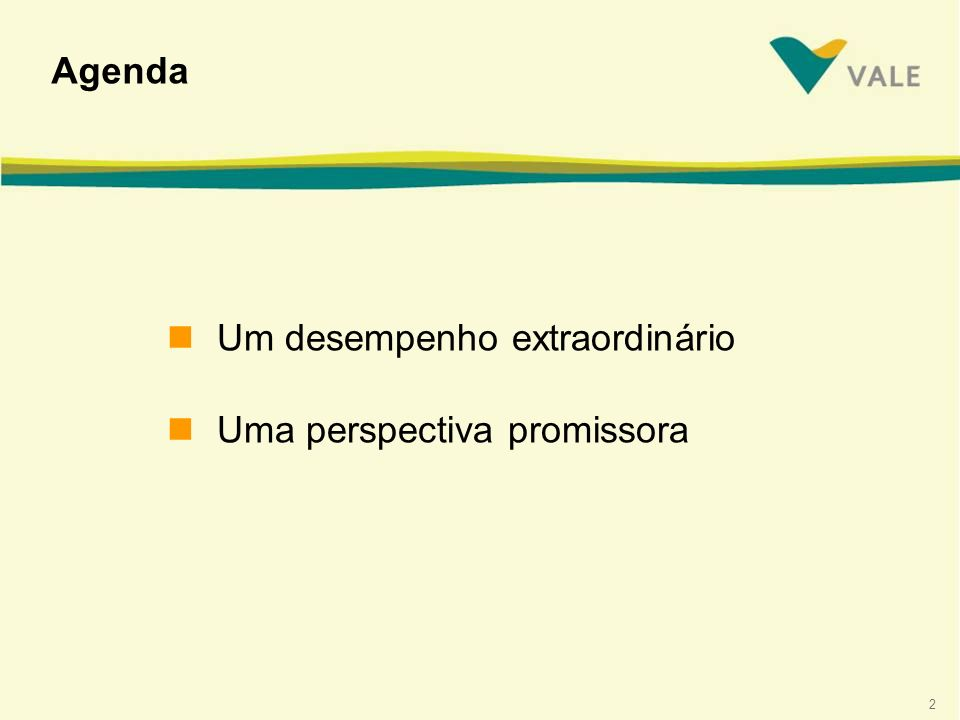 2 Agenda nUm desempenho extraordinário nUma perspectiva promissora