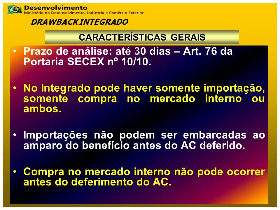 Prazo de análise: até 30 dias – Art. 76 da Portaria SECEX nº 10/10. No Integrado pode haver somente importação, somente compra no mercado interno ou a