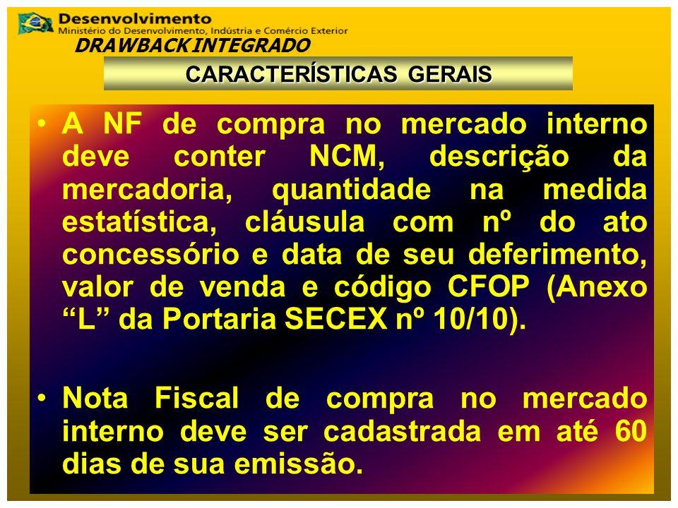 A NF de compra no mercado interno deve conter NCM, descrição da mercadoria, quantidade na medida estatística, cláusula com nº do ato concessório e data de seu deferimento, valor de venda e código CFOP (Anexo L da Portaria SECEX nº 10/10).