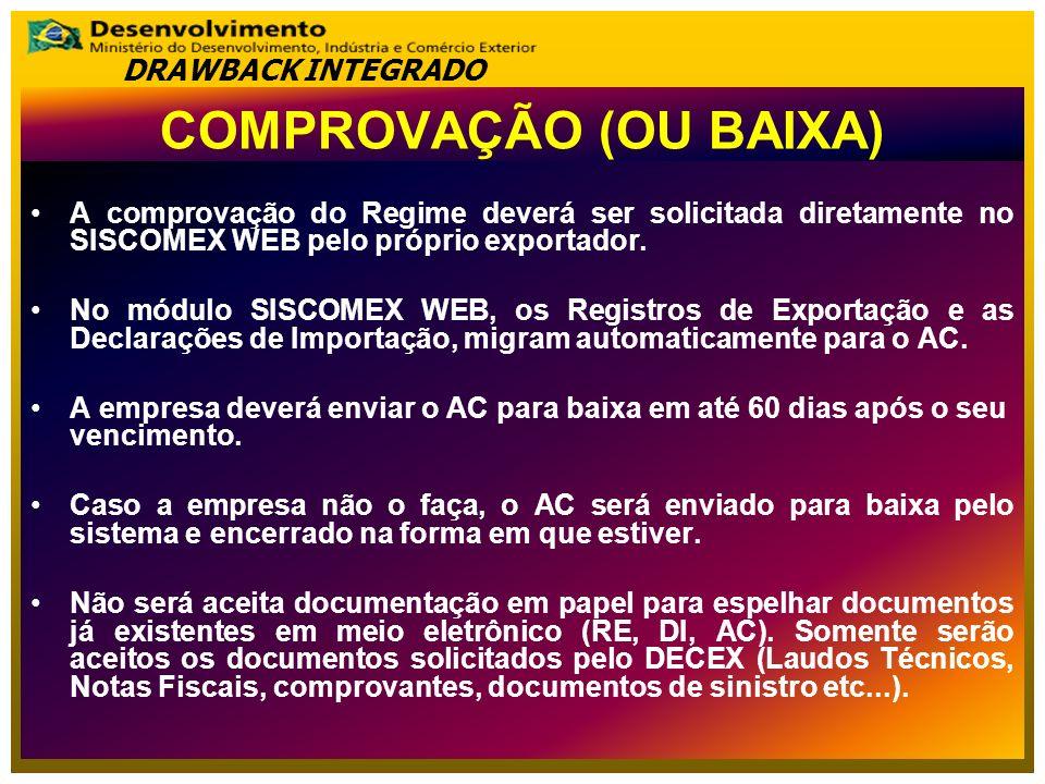COMPROVAÇÃO (OU BAIXA) A comprovação do Regime deverá ser solicitada diretamente no SISCOMEX WEB pelo próprio exportador.