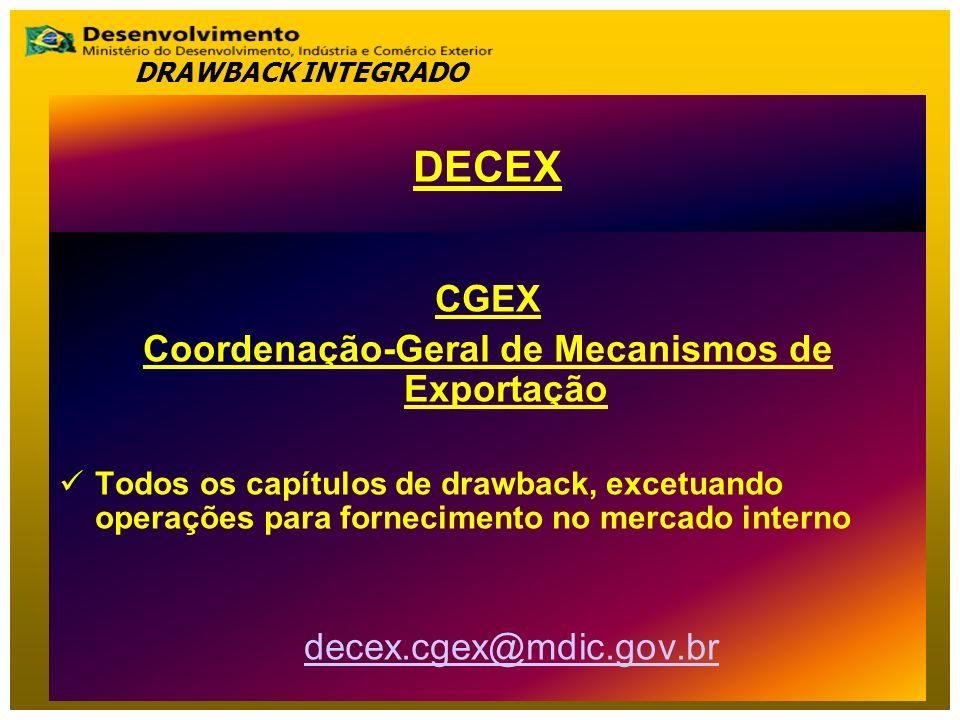 CGEX Coordenação-Geral de Mecanismos de Exportação Todos os capítulos de drawback, excetuando operações para fornecimento no mercado interno decex.cge