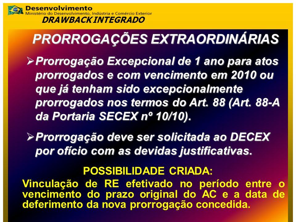 PRORROGAÇÕES EXTRAORDINÁRIAS Prorrogação Excepcional de 1 ano para atos prorrogados e com vencimento em 2010 ou que já tenham sido excepcionalmente prorrogados nos termos do Art.