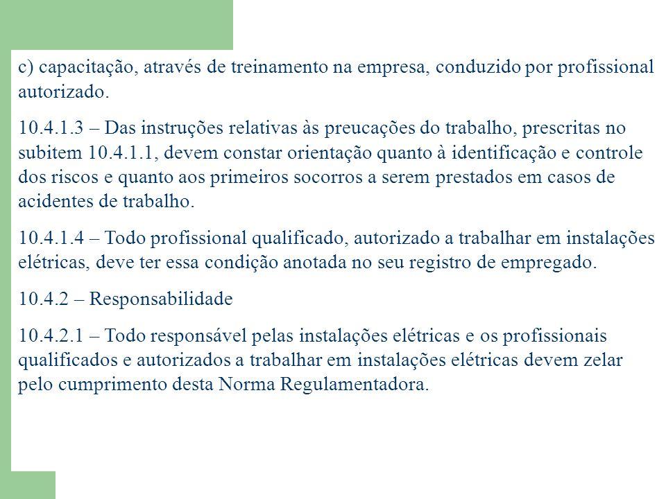 c) capacitação, através de treinamento na empresa, conduzido por profissional autorizado.