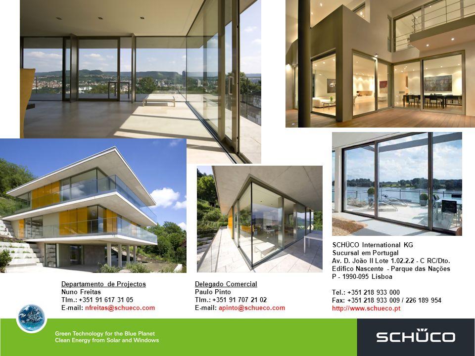 Departamento de Projectos Nuno Freitas Tlm.: +351 91 617 31 05 E-mail: nfreitas@schueco.com Delegado Comercial Paulo Pinto Tlm.: +351 91 707 21 02 E-m