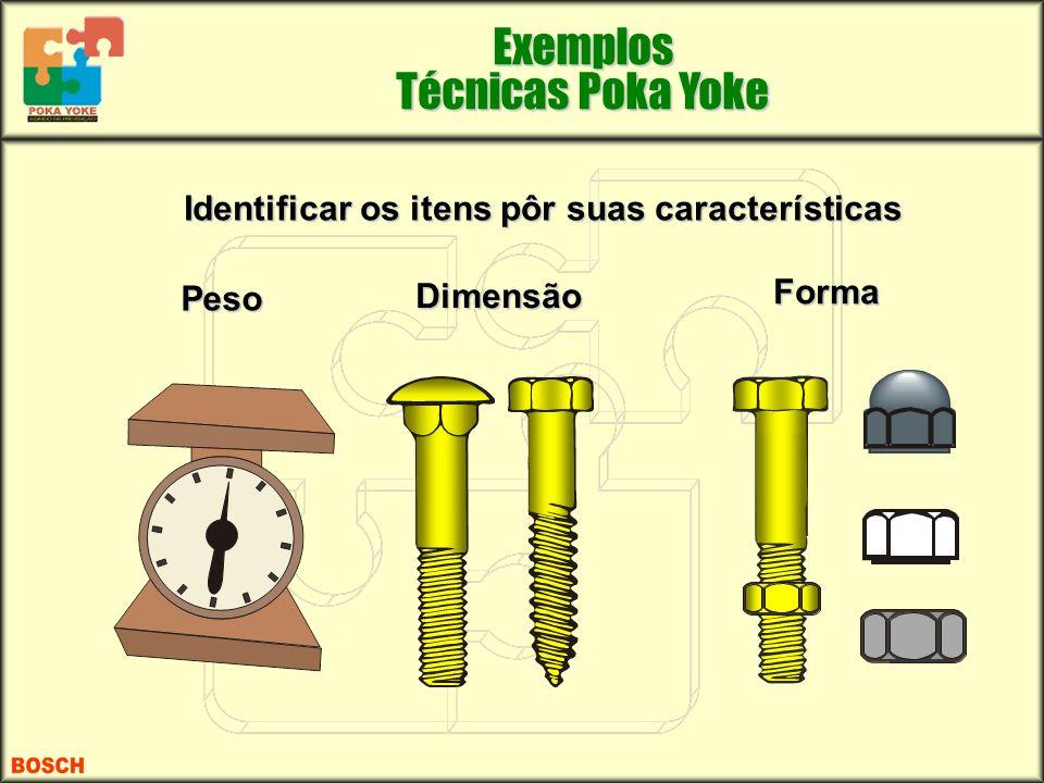 Forma Dimensão Peso Identificar os itens pôr suas características Exemplos Técnicas Poka Yoke