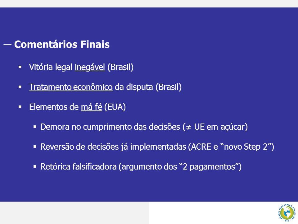 Comentários Finais Vitória legal inegável (Brasil) Tratamento econômico da disputa (Brasil) Elementos de má fé (EUA) Demora no cumprimento das decisõe