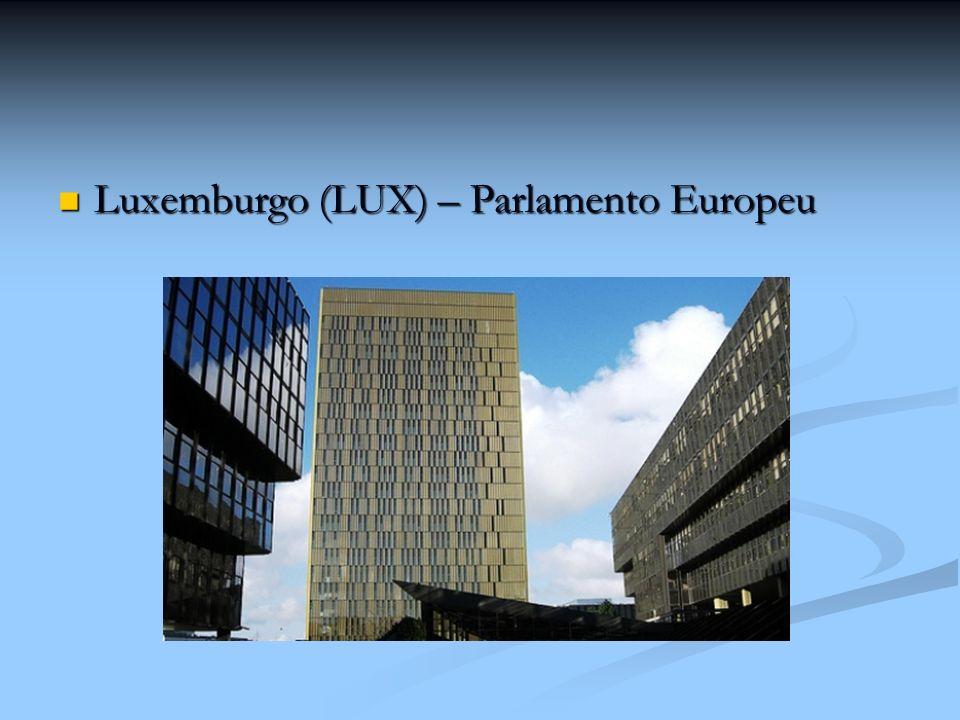 Luxemburgo (LUX) – Parlamento Europeu Luxemburgo (LUX) – Parlamento Europeu