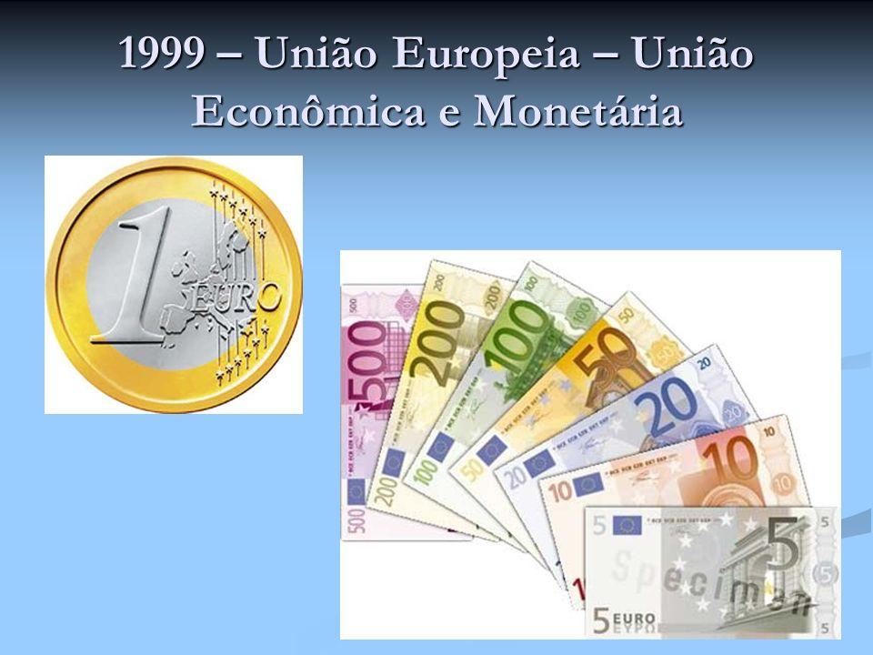 1999 – União Europeia – União Econômica e Monetária