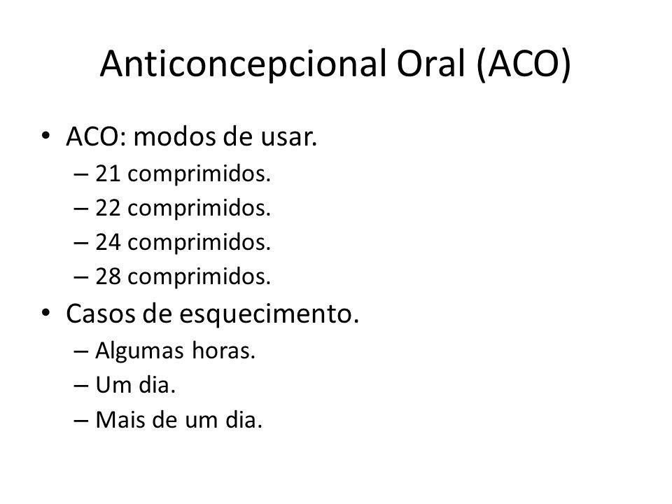 Anticoncepcional Oral (ACO) ACO: modos de usar.– 21 comprimidos.