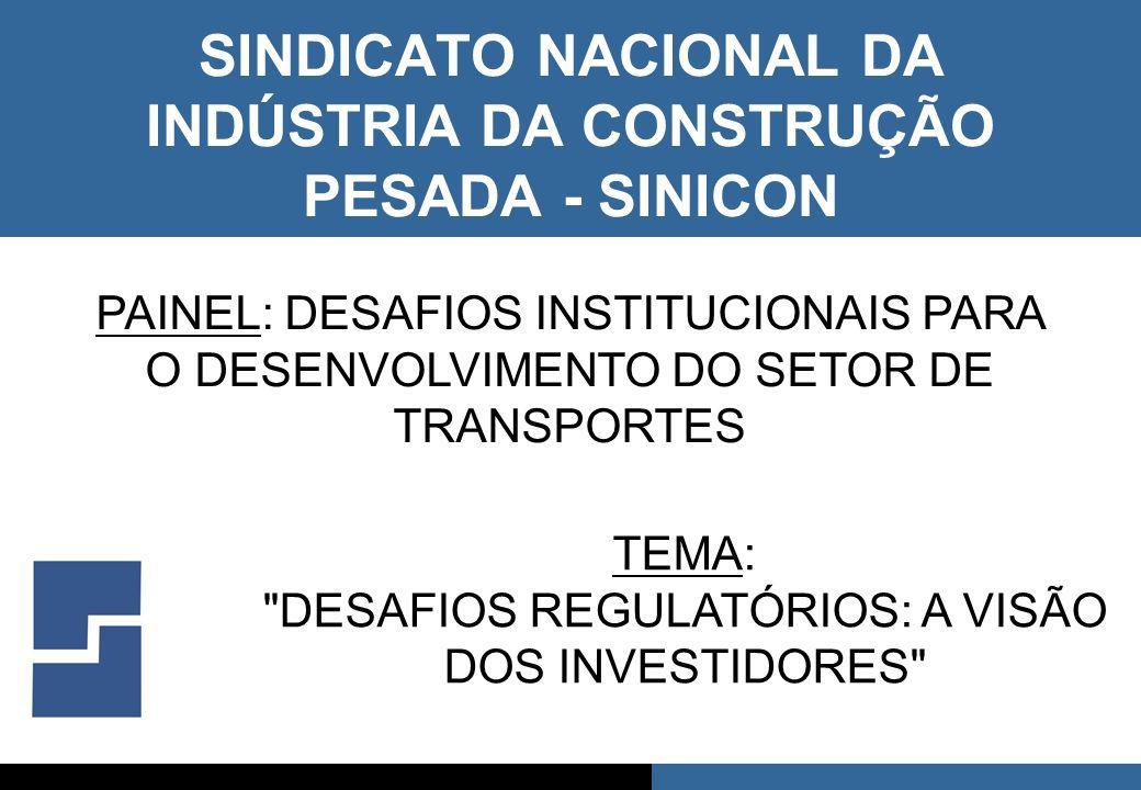 1 SINDICATO NACIONAL DA INDÚSTRIA DA CONSTRUÇÃO PESADA - SINICON PAINEL: DESAFIOS INSTITUCIONAIS PARA O DESENVOLVIMENTO DO SETOR DE TRANSPORTES TEMA: DESAFIOS REGULATÓRIOS: A VISÃO DOS INVESTIDORES