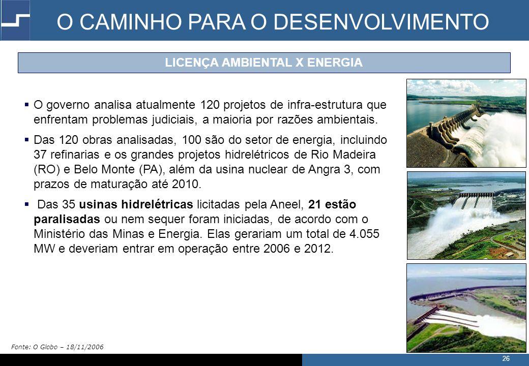 26 O governo analisa atualmente 120 projetos de infra-estrutura que enfrentam problemas judiciais, a maioria por razões ambientais.