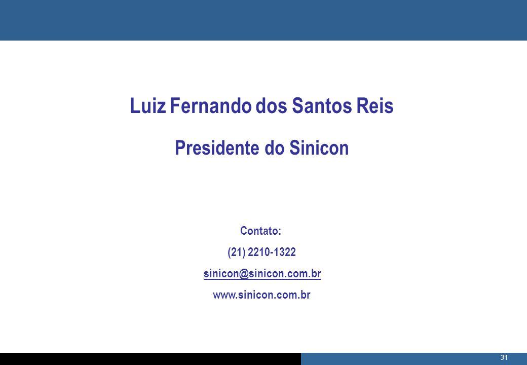 31 Contato: (21) 2210-1322 sinicon@sinicon.com.br www.sinicon.com.br Luiz Fernando dos Santos Reis Presidente do Sinicon