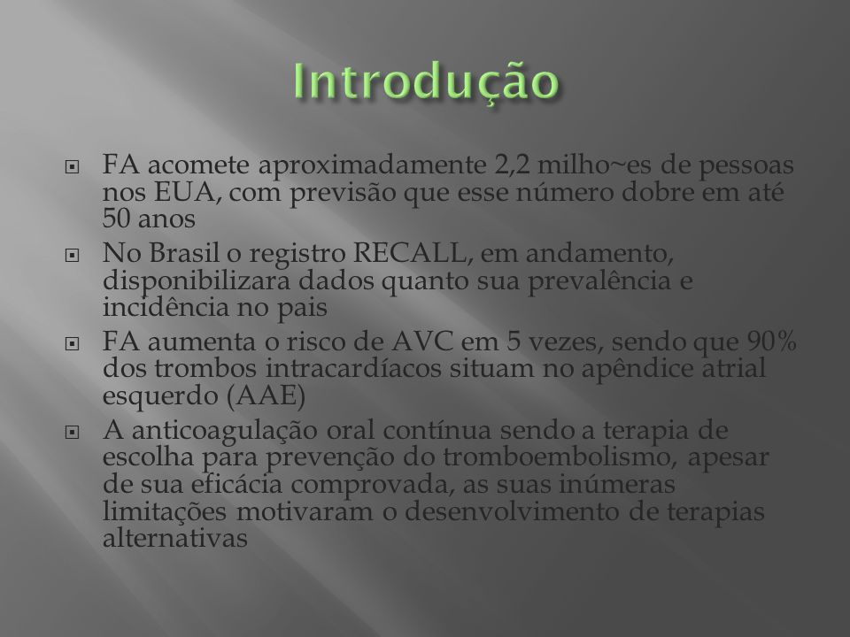FA acomete aproximadamente 2,2 milho~es de pessoas nos EUA, com previsão que esse número dobre em até 50 anos No Brasil o registro RECALL, em andament