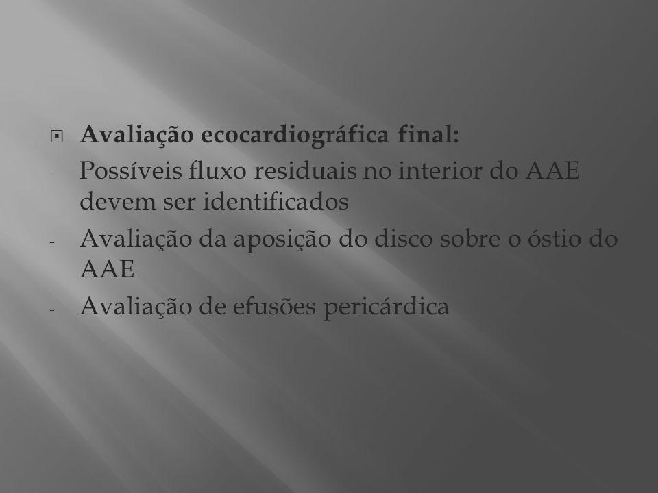 Avaliação ecocardiográfica final: - Possíveis fluxo residuais no interior do AAE devem ser identificados - Avaliação da aposição do disco sobre o ósti