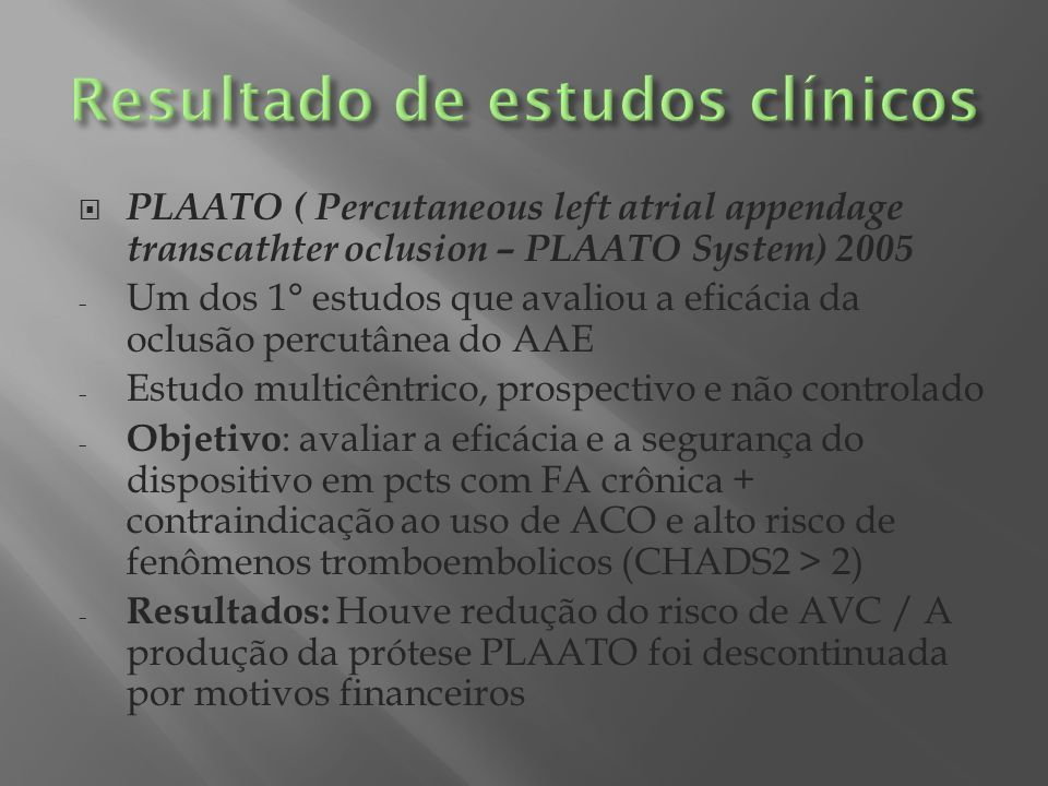 PLAATO ( Percutaneous left atrial appendage transcathter oclusion – PLAATO System) 2005 - Um dos 1° estudos que avaliou a eficácia da oclusão percutân