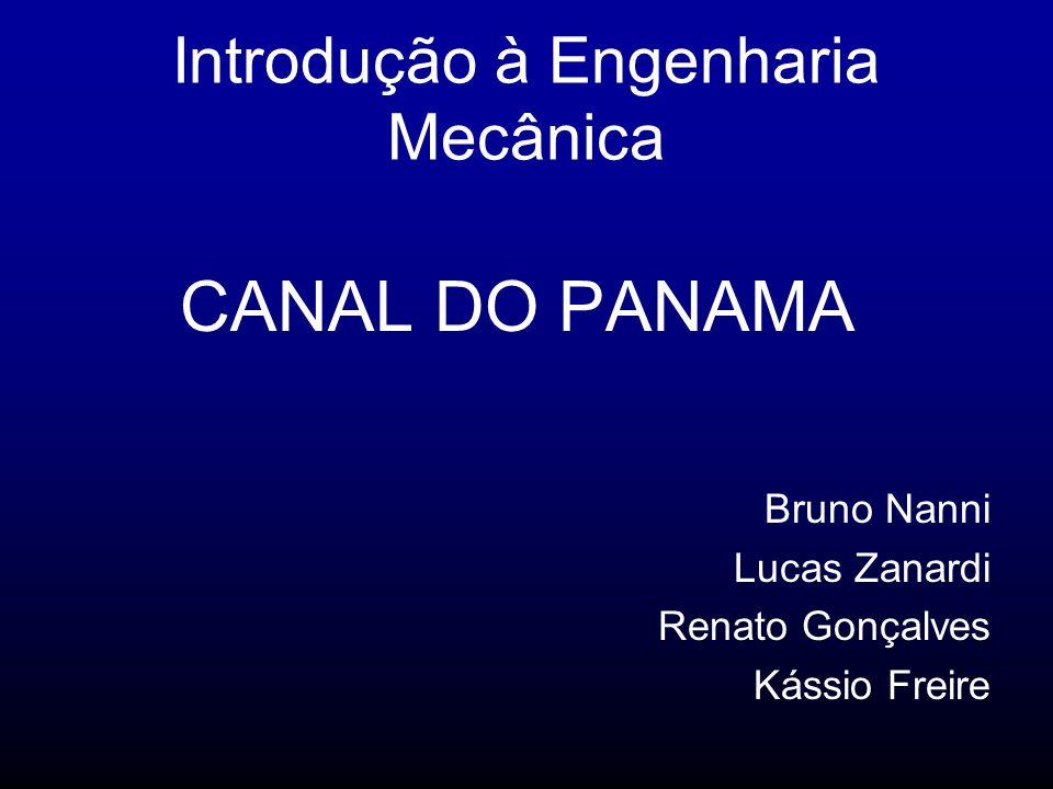 Introdução à Engenharia Mecânica CANAL DO PANAMA Bruno Nanni Lucas Zanardi Renato Gonçalves Kássio Freire